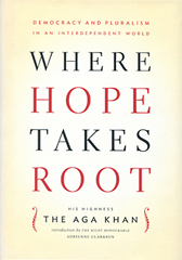 NanoWisdoms Suggested Reading: His Highness the Aga Khan's 2008 book 'Where Hope Takes Root  Democracy and Pluralism in an interdependent World (Canada)